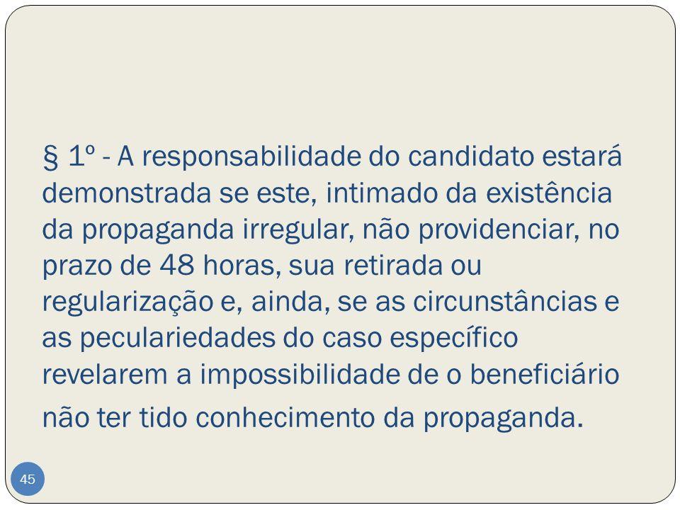 § 1º - A responsabilidade do candidato estará demonstrada se este, intimado da existência da propaganda irregular, não providenciar, no prazo de 48 ho