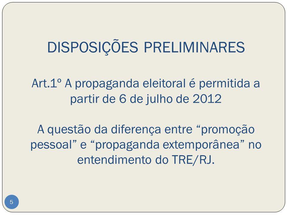 DISPOSIÇÕES PRELIMINARES Art.1º A propaganda eleitoral é permitida a partir de 6 de julho de 2012 A questão da diferença entre promoção pessoal e prop