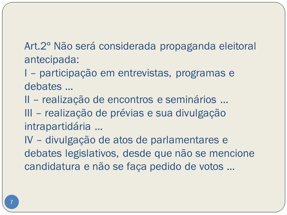 Art.2º Não será considerada propaganda eleitoral antecipada: I – participação em entrevistas, programas e debates... II – realização de encontros e se