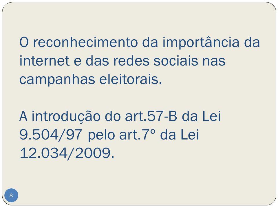 O reconhecimento da importância da internet e das redes sociais nas campanhas eleitorais. A introdução do art.57-B da Lei 9.504/97 pelo art.7º da Lei