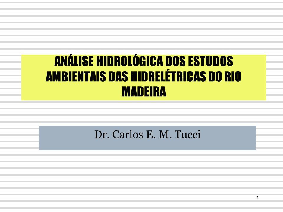 1 ANÁLISE HIDROLÓGICA DOS ESTUDOS AMBIENTAIS DAS HIDRELÉTRICAS DO RIO MADEIRA Dr. Carlos E. M. Tucci