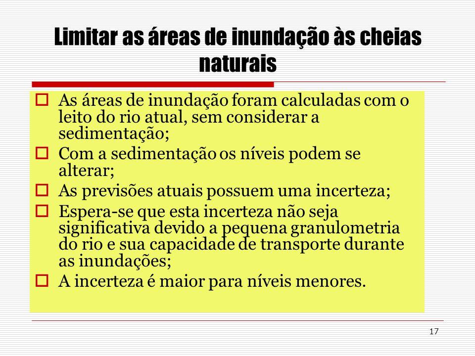 17 Limitar as áreas de inundação às cheias naturais As áreas de inundação foram calculadas com o leito do rio atual, sem considerar a sedimentação; Co