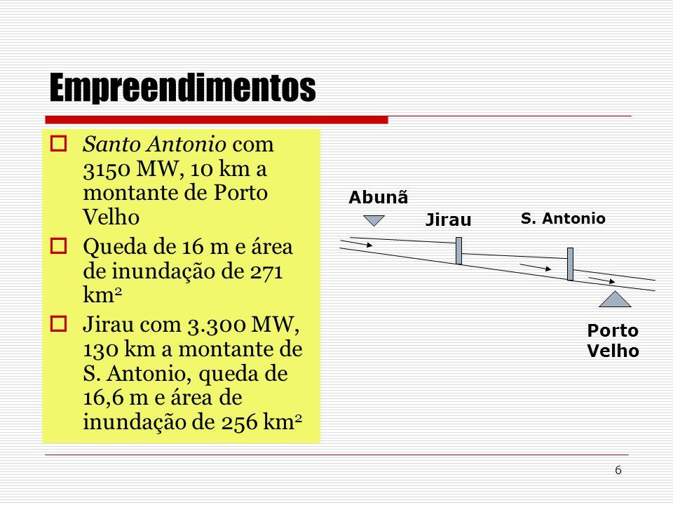 6 Empreendimentos Santo Antonio com 3150 MW, 10 km a montante de Porto Velho Queda de 16 m e área de inundação de 271 km 2 Jirau com 3.300 MW, 130 km