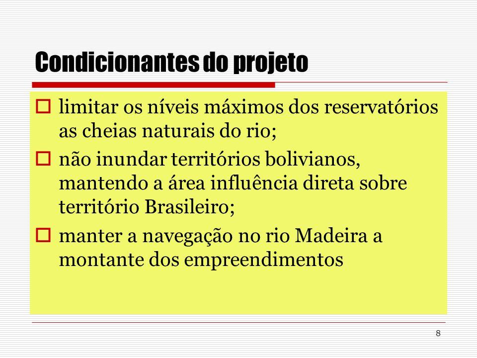 8 Condicionantes do projeto limitar os níveis máximos dos reservatórios as cheias naturais do rio; não inundar territórios bolivianos, mantendo a área