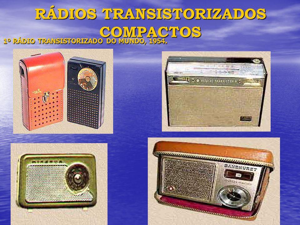 RÁDIOS TRANSISTORIZADOS COMPACTOS 1º RÁDIO TRANSISTORIZADO DO MUNDO, 1954.