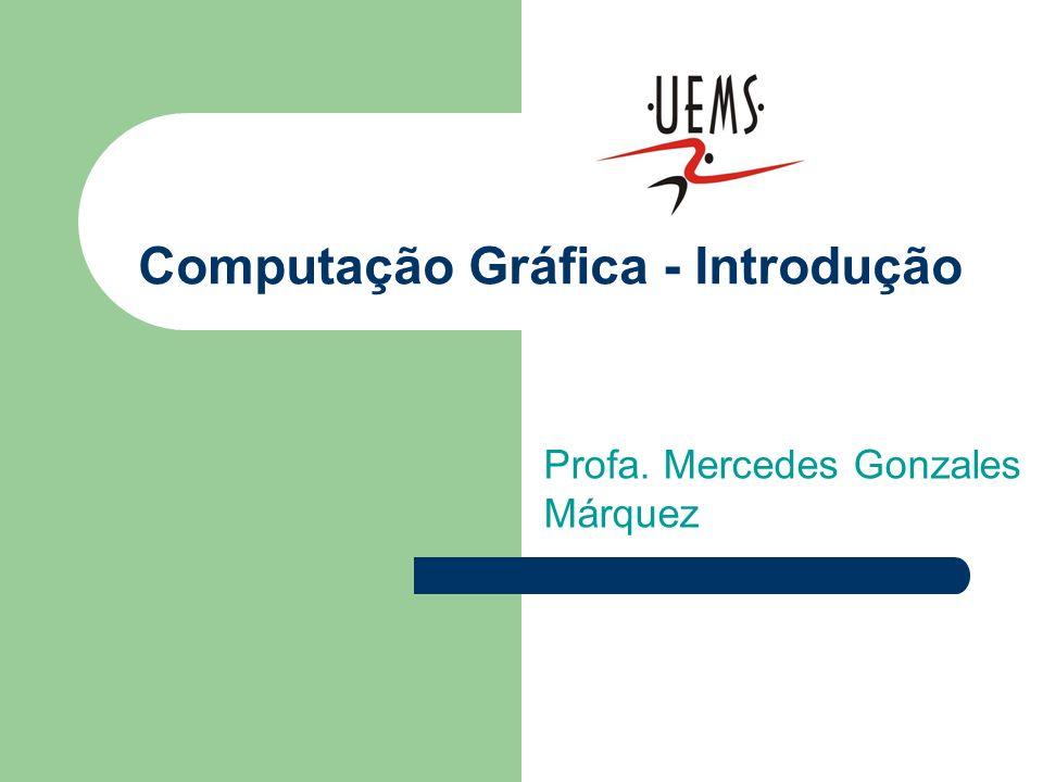 Computação Gráfica - Introdução Profa. Mercedes Gonzales Márquez