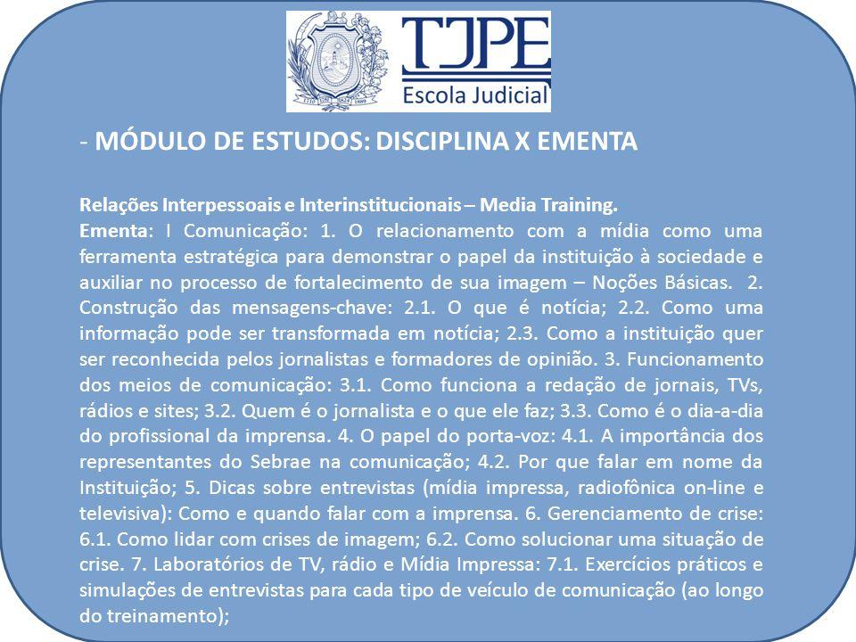 - MÓDULO DE ESTUDOS: DISCIPLINA X EMENTA Relações Interpessoais e Interinstitucionais – Media Training. Ementa: I Comunicação: 1. O relacionamento com