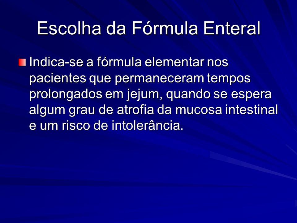 Indica-se a fórmula elementar nos pacientes que permaneceram tempos prolongados em jejum, quando se espera algum grau de atrofia da mucosa intestinal