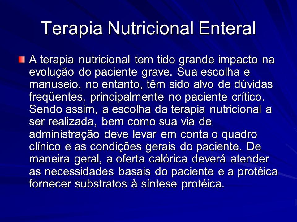 Terapia Nutricional Enteral A terapia nutricional tem tido grande impacto na evolução do paciente grave. Sua escolha e manuseio, no entanto, têm sido