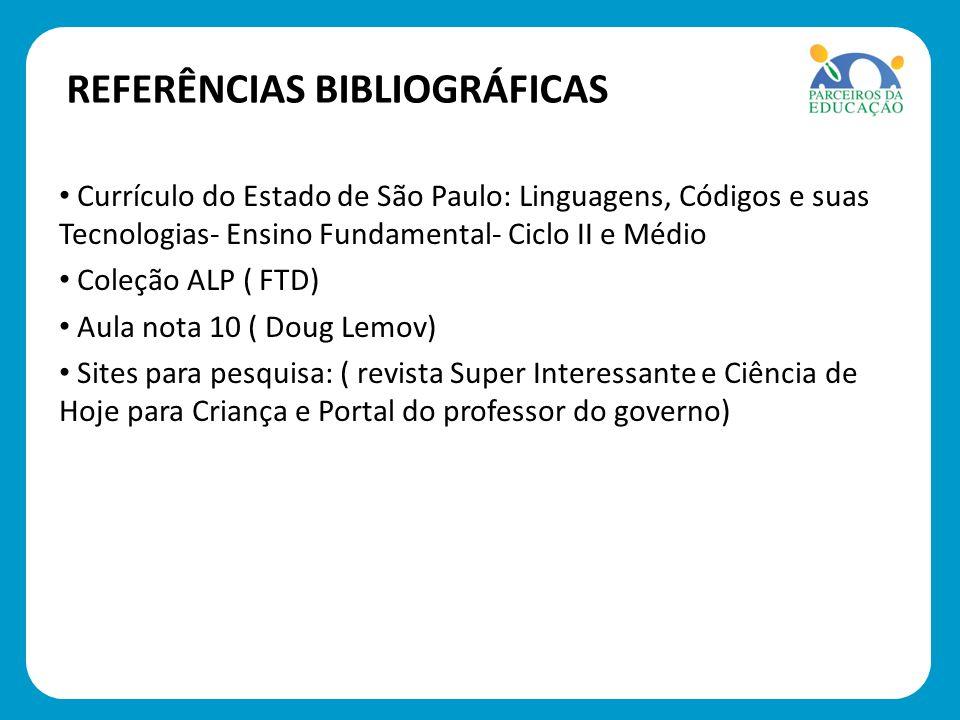 REFERÊNCIAS BIBLIOGRÁFICAS Currículo do Estado de São Paulo: Linguagens, Códigos e suas Tecnologias- Ensino Fundamental- Ciclo II e Médio Currículo do
