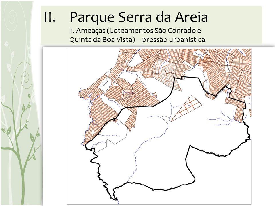 II.Parque Serra da Areia ii. Ameaças (Loteamentos São Conrado e Quinta da Boa Vista) – pressão urbanística