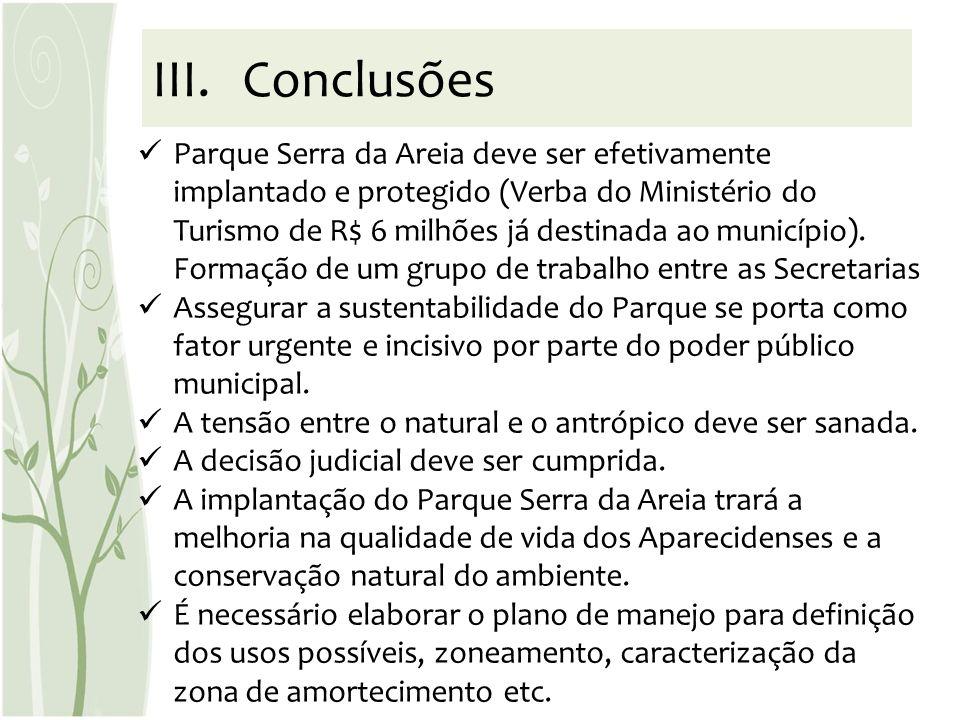 III.Conclusões Parque Serra da Areia deve ser efetivamente implantado e protegido (Verba do Ministério do Turismo de R$ 6 milhões já destinada ao muni