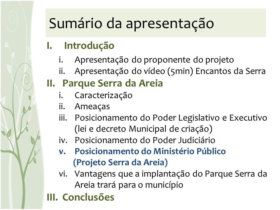 Sumário da apresentação I.Introdução i.Apresentação do proponente do projeto ii.Apresentação do vídeo (5min) Encantos da Serra II.Parque Serra da Arei