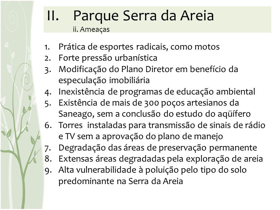 1.Prática de esportes radicais, como motos 2.Forte pressão urbanística 3.Modificação do Plano Diretor em benefício da especulação imobiliária 4.Inexis