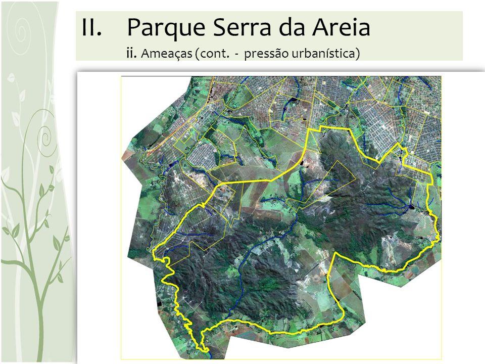 II.Parque Serra da Areia ii. Ameaças (cont. - pressão urbanística)