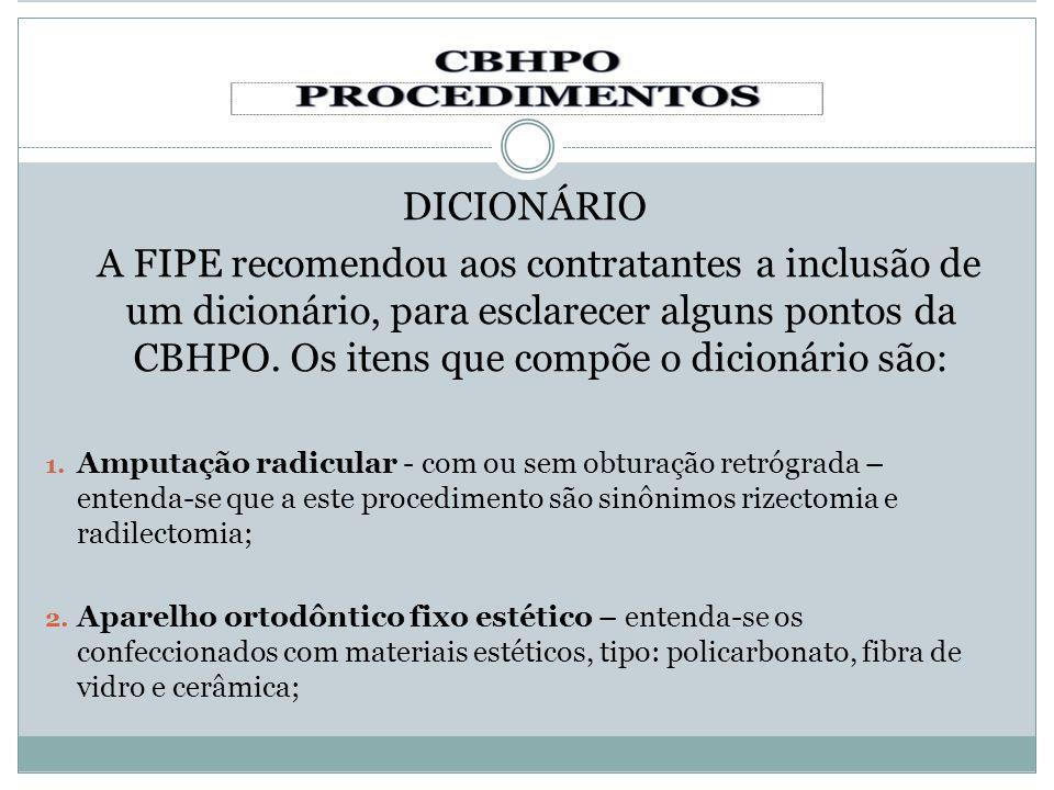 DICIONÁRIO A FIPE recomendou aos contratantes a inclusão de um dicionário, para esclarecer alguns pontos da CBHPO. Os itens que compõe o dicionário sã