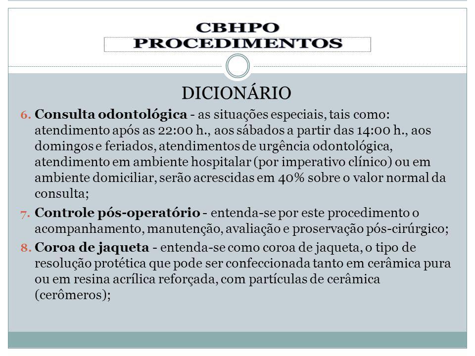 DICIONÁRIO 6. Consulta odontológica - as situações especiais, tais como: atendimento após as 22:00 h., aos sábados a partir das 14:00 h., aos domingos