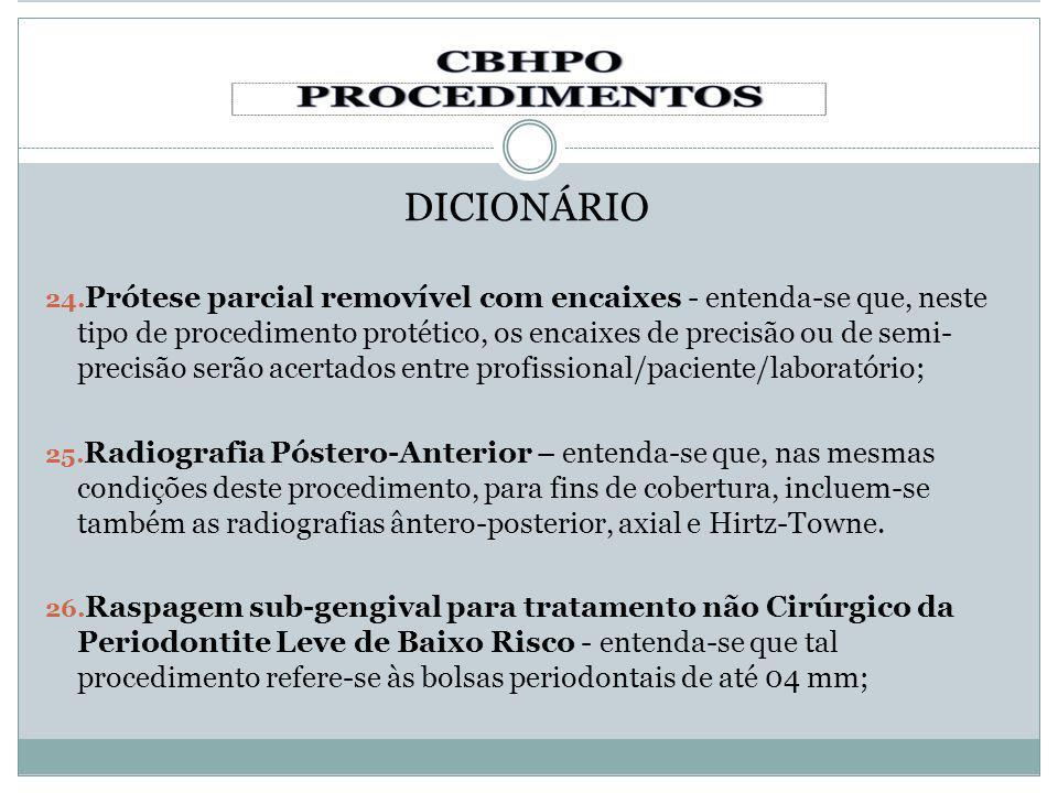 DICIONÁRIO 24. Prótese parcial removível com encaixes - entenda-se que, neste tipo de procedimento protético, os encaixes de precisão ou de semi- prec