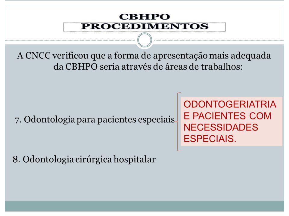 A CNCC verificou que a forma de apresentação mais adequada da CBHPO seria através de áreas de trabalhos: 7. Odontologia para pacientes especiais 8. Od
