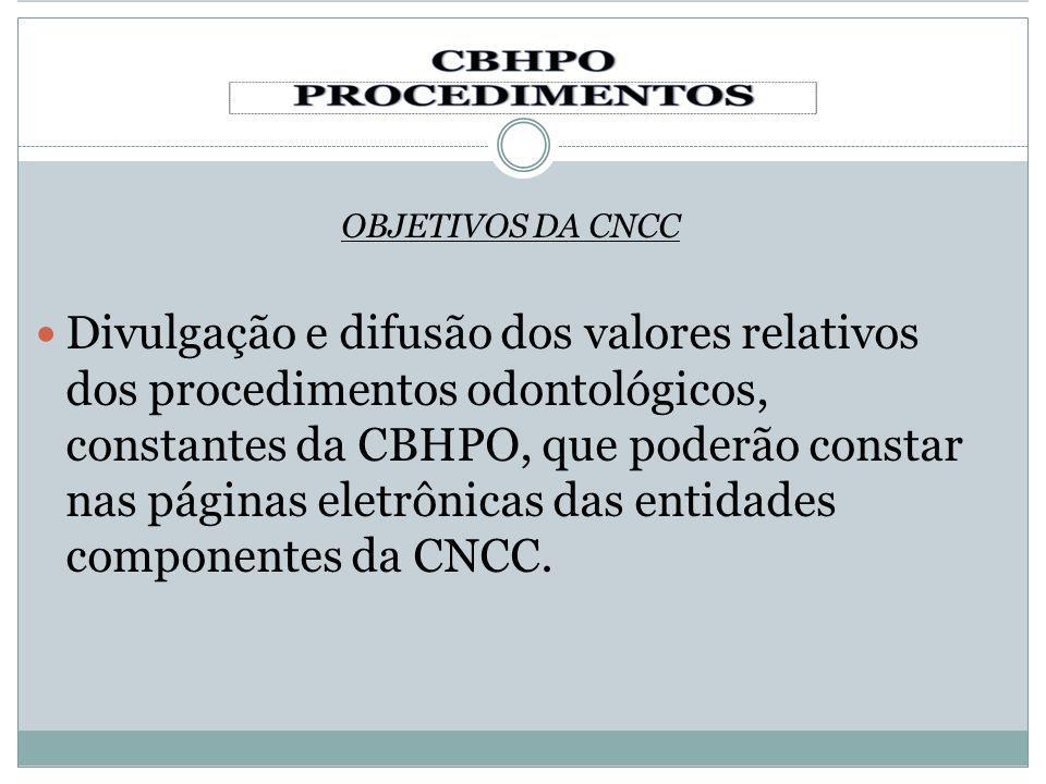 OBJETIVOS DA CNCC Divulgação e difusão dos valores relativos dos procedimentos odontológicos, constantes da CBHPO, que poderão constar nas páginas ele