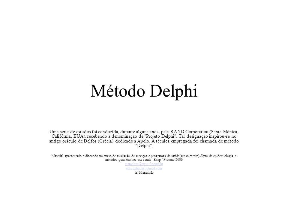Método Delphi Uma série de estudos foi conduzida, durante alguns anos, pela RAND Corporation (Santa Mônica, Califórnia, EUA), recebendo a denominação de Projeto Delphi .