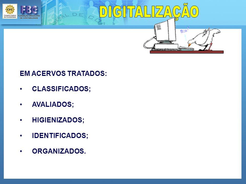 EM ACERVOS TRATADOS: CLASSIFICADOS; AVALIADOS; HIGIENIZADOS; IDENTIFICADOS; ORGANIZADOS.