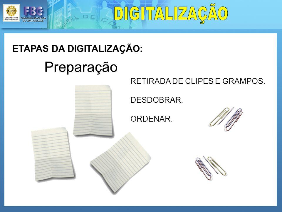 ETAPAS DA DIGITALIZAÇÃO: Preparação RETIRADA DE CLIPES E GRAMPOS. DESDOBRAR. ORDENAR.