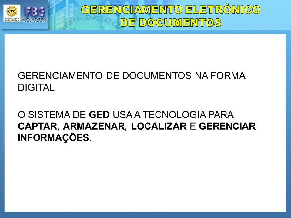 GERENCIAMENTO DE DOCUMENTOS NA FORMA DIGITAL O SISTEMA DE GED USA A TECNOLOGIA PARA CAPTAR, ARMAZENAR, LOCALIZAR E GERENCIAR INFORMAÇÕES.