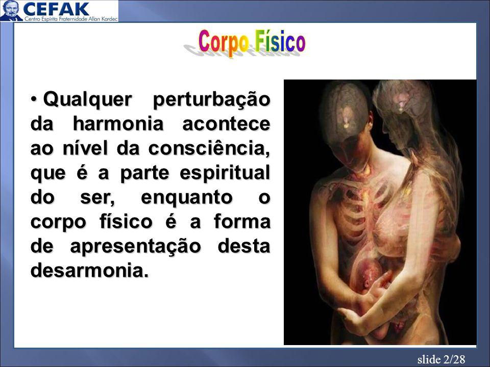 slide 2/28 Qualquer perturbação da harmonia acontece ao nível da consciência, que é a parte espiritual do ser, enquanto o corpo físico é a forma de ap