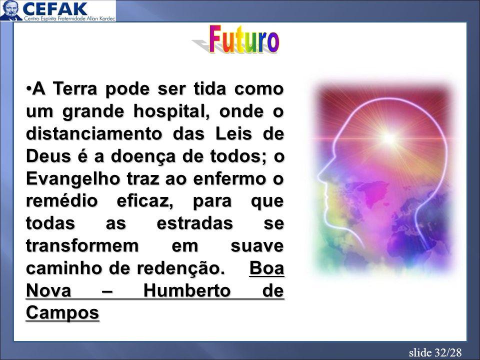 slide 32/28 A Terra pode ser tida como um grande hospital, onde o distanciamento das Leis de Deus é a doença de todos; o Evangelho traz ao enfermo o r