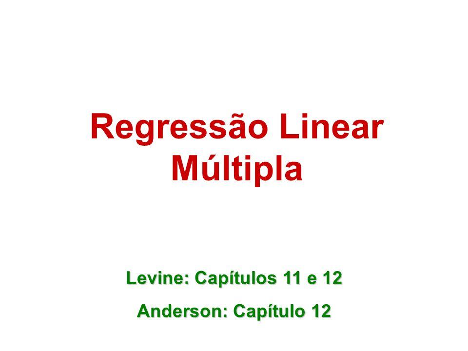 2 Regressão Linear Múltipla Levine: Capítulos 11 e 12 Anderson: Capítulo 12