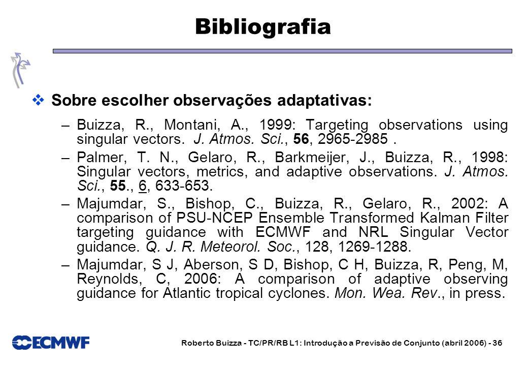 Roberto Buizza - TC/PR/RB L1: Introdução a Previsão de Conjunto (abril 2006) - 36 Bibliografia Sobre escolher observações adaptativas: –Buizza, R., Mo