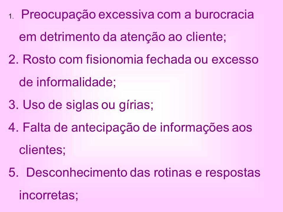 1. Preocupação excessiva com a burocracia em detrimento da atenção ao cliente; 2. Rosto com fisionomia fechada ou excesso de informalidade; 3. Uso de
