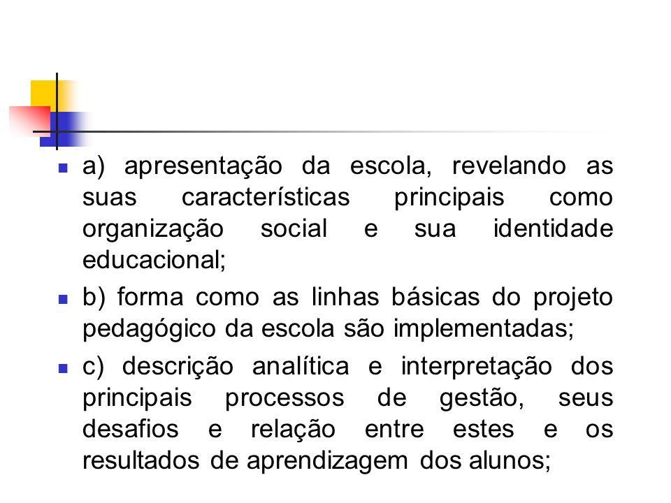 a) apresentação da escola, revelando as suas características principais como organização social e sua identidade educacional; b) forma como as linhas