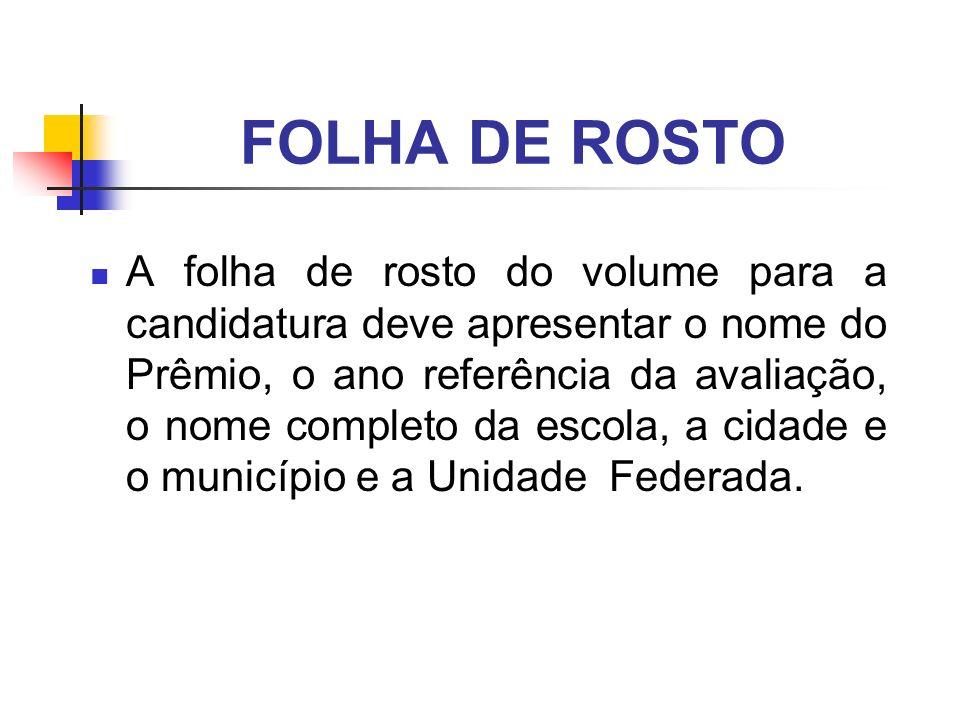 FOLHA DE ROSTO A folha de rosto do volume para a candidatura deve apresentar o nome do Prêmio, o ano referência da avaliação, o nome completo da escol