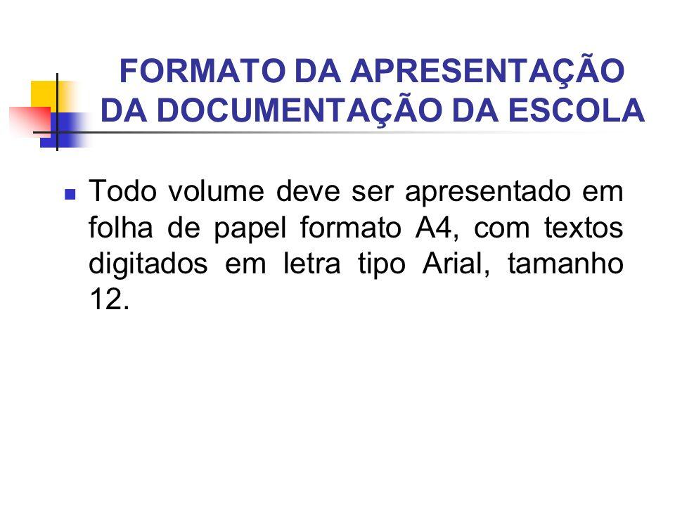 FORMATO DA APRESENTAÇÃO DA DOCUMENTAÇÃO DA ESCOLA Todo volume deve ser apresentado em folha de papel formato A4, com textos digitados em letra tipo Arial, tamanho 12.