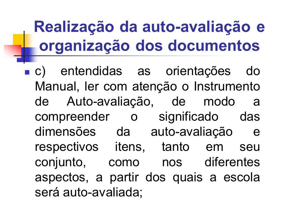 c) entendidas as orientações do Manual, ler com atenção o Instrumento de Auto-avaliação, de modo a compreender o significado das dimensões da auto-ava