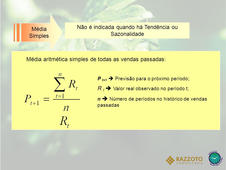 Não é indicada quando há Tendência ou Sazonalidade Média Simples Média aritmética simples de todas as vendas passadas: P t+1 Previsão para o próximo p