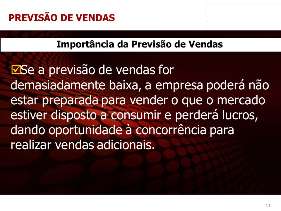euler@imvnet.com.br | www.slideshare.net/eulernogueira 11 Importância da Previsão de Vendas Se a previsão de vendas for demasiadamente baixa, a empres