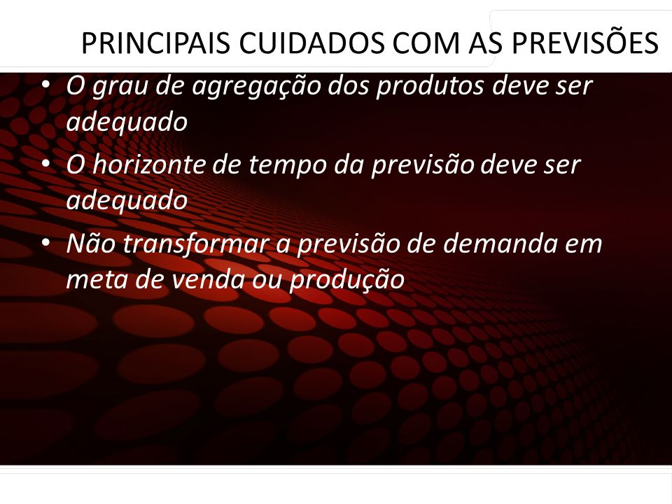 euler@imvnet.com.br | www.slideshare.net/eulernogueira O erro de previsão precisa ser conhecido O grau de agregação dos produtos deve ser adequado O h
