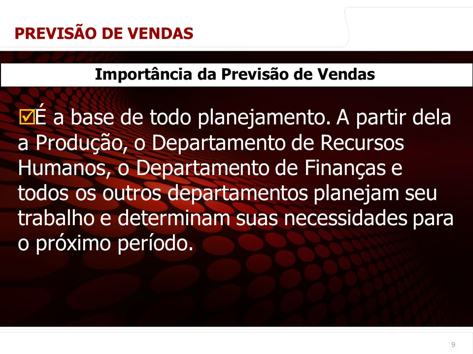 euler@imvnet.com.br | www.slideshare.net/eulernogueira 9 Importância da Previsão de Vendas É a base de todo planejamento. A partir dela a Produção, o