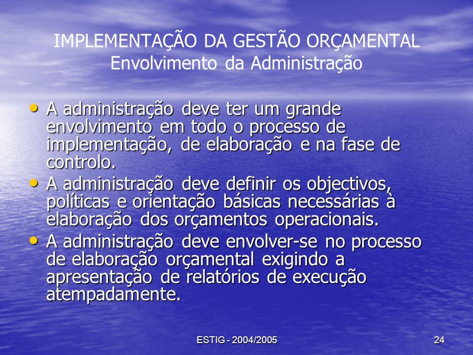 ESTIG - 2004/200524 IMPLEMENTAÇÃO DA GESTÃO ORÇAMENTAL Envolvimento da Administração A administração deve ter um grande envolvimento em todo o process