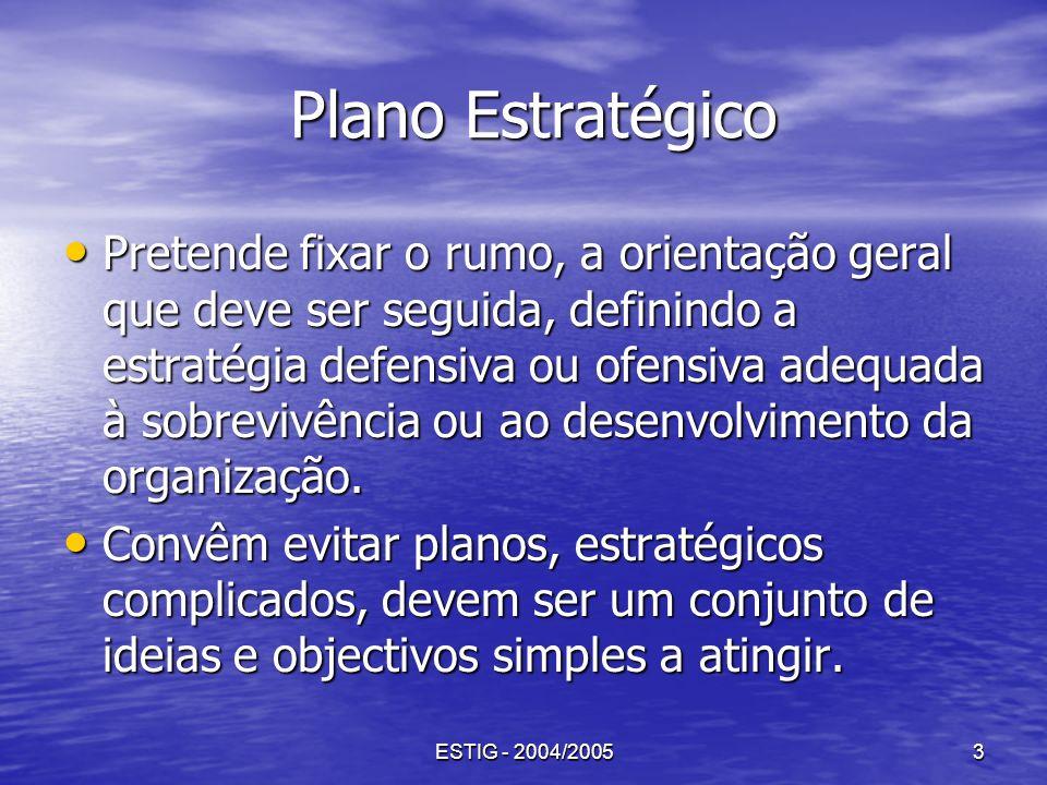 ESTIG - 2004/20053 Plano Estratégico Plano Estratégico Pretende fixar o rumo, a orientação geral que deve ser seguida, definindo a estratégia defensiv