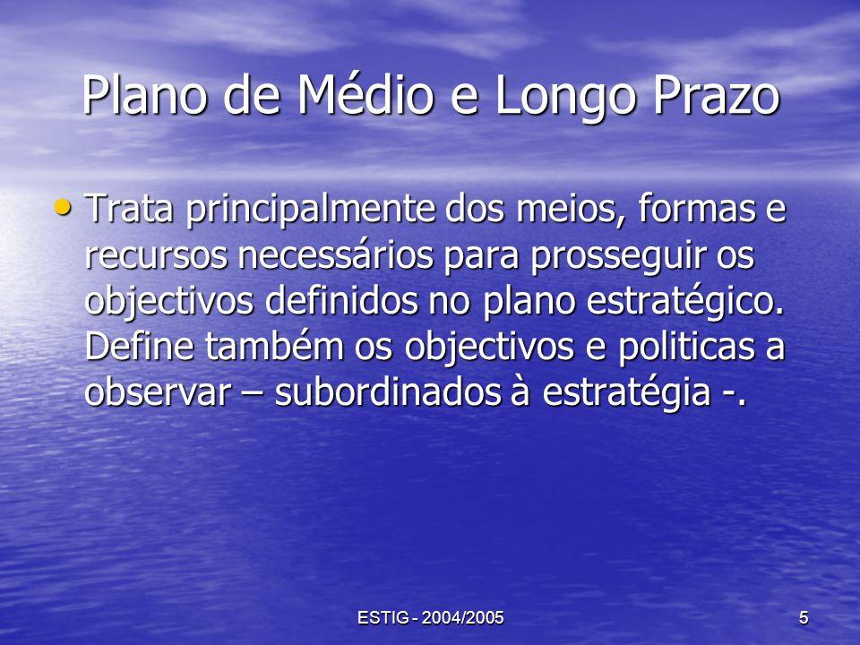 ESTIG - 2004/20055 Plano de Médio e Longo Prazo Trata principalmente dos meios, formas e recursos necessários para prosseguir os objectivos definidos