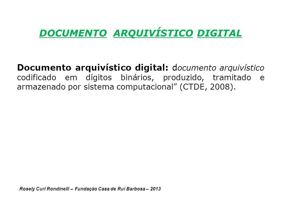 DOCUMENTO ARQUIVÍSTICO DIGITAL Documento arquivístico digital: d ocumento arquivístico codificado em dígitos binários, produzido, tramitado e armazenado por sistema computacional (CTDE, 2008).