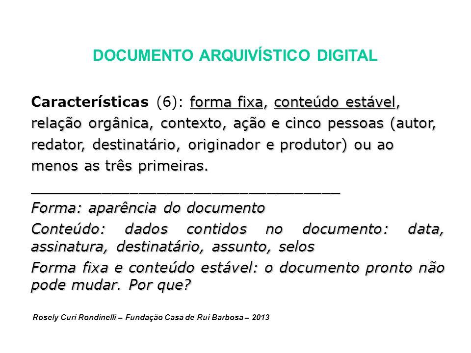 DOCUMENTO ARQUIVÍSTICO DIGITAL forma fixa, conteúdo estável, Características (6): forma fixa, conteúdo estável, relação orgânica, contexto, ação e cinco pessoas (autor, redator, destinatário, originador e produtor) ou ao menos as três primeiras.