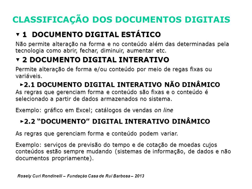 CLASSIFICAÇÃO DOS DOCUMENTOS DIGITAIS 1 DOCUMENTO DIGITAL ESTÁTICO 1 DOCUMENTO DIGITAL ESTÁTICO Não permite alteração na forma e no conteúdo além das