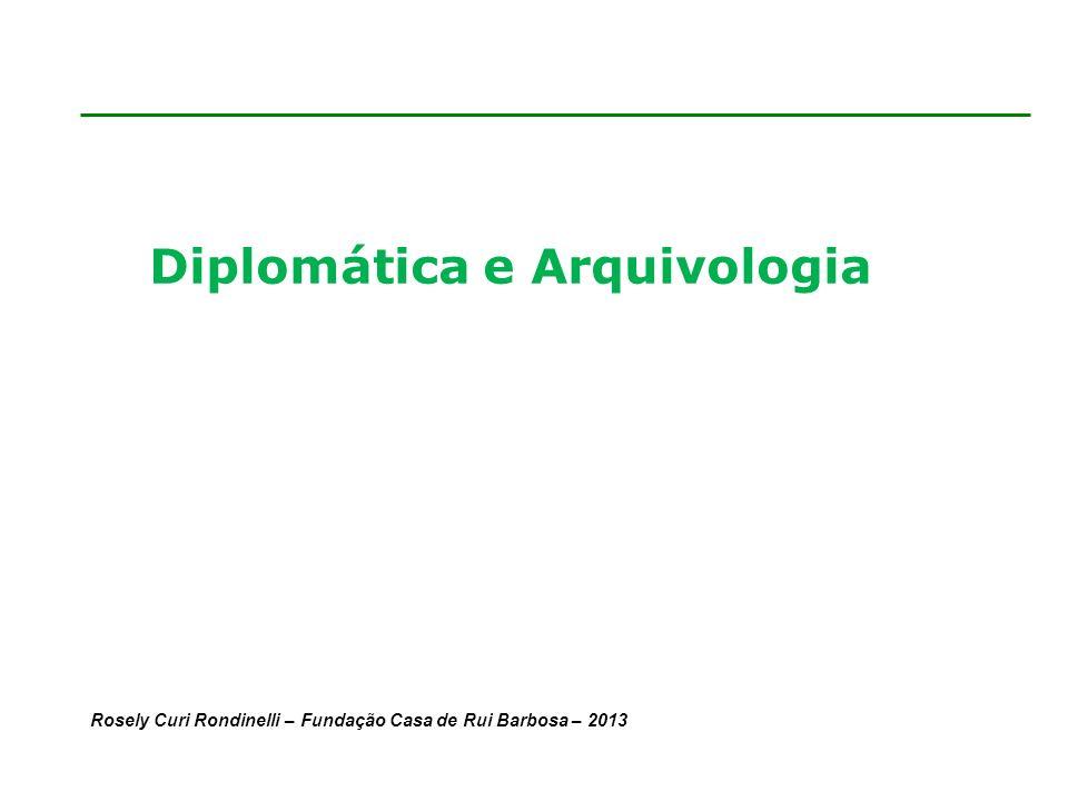 Rosely Curi Rondinelli – Fundação Casa de Rui Barbosa – 2013 Diplomática e Arquivologia