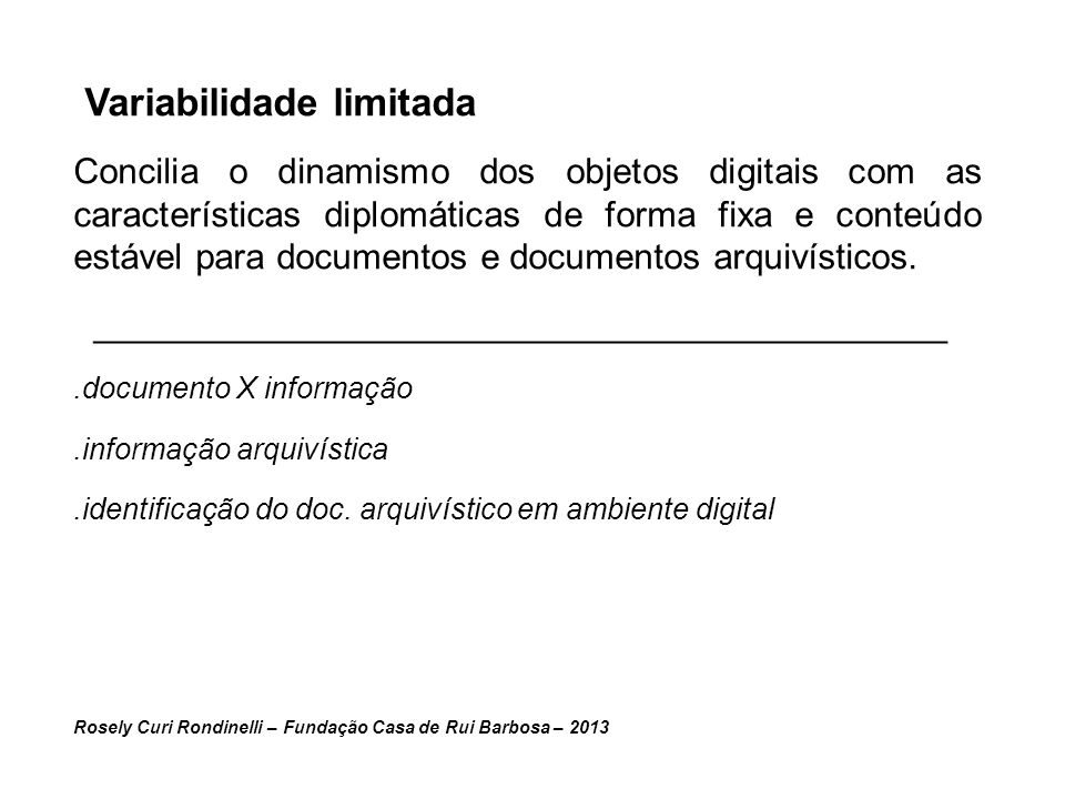 Variabilidade limitada Concilia o dinamismo dos objetos digitais com as características diplomáticas de forma fixa e conteúdo estável para documentos e documentos arquivísticos.