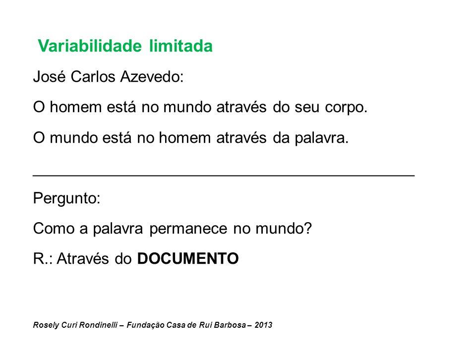 Variabilidade limitada José Carlos Azevedo: O homem está no mundo através do seu corpo. O mundo está no homem através da palavra. ____________________
